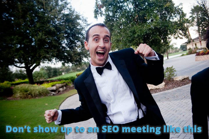 dont show up to an SEO meeting like this