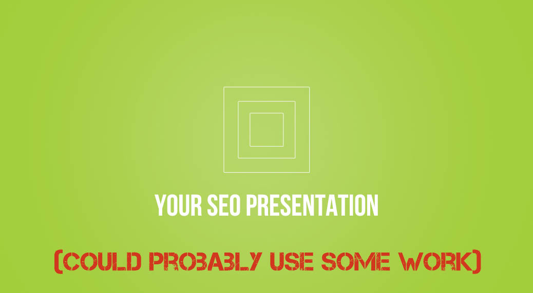 your SEO presentation
